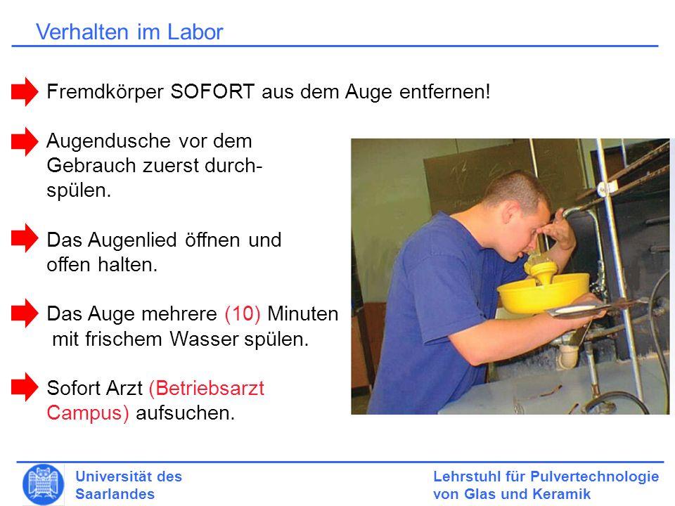Lehrstuhl für Pulvertechnologie von Glas und Keramik Universität des Saarlandes Verhalten im Labor Fremdkörper SOFORT aus dem Auge entfernen.