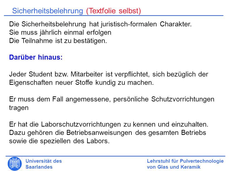 Lehrstuhl für Pulvertechnologie von Glas und Keramik Universität des Saarlandes Sicherheitsbelehrung (Textfolie selbst) Die Sicherheitsbelehrung hat juristisch-formalen Charakter.