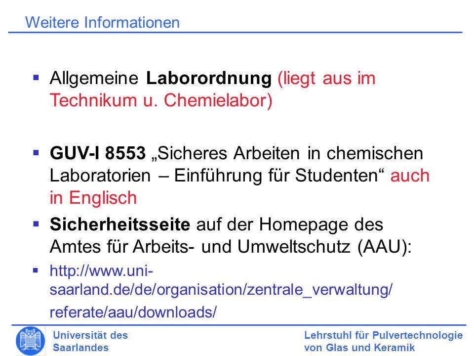 Lehrstuhl für Pulvertechnologie von Glas und Keramik Universität des Saarlandes Weitere Informationen Allgemeine Laborordnung (liegt aus im Technikum u.