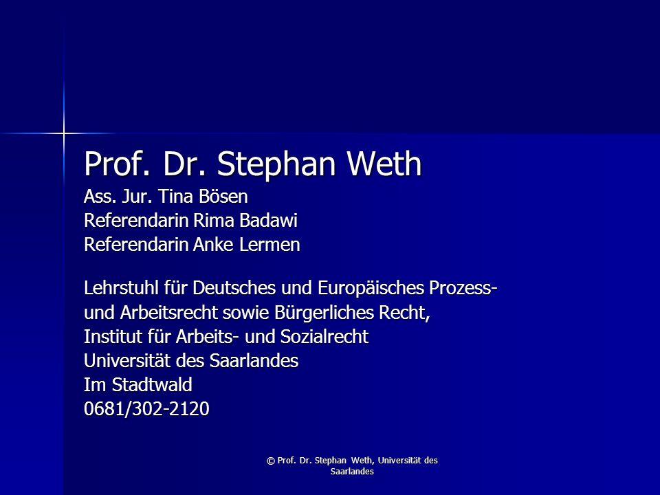 © Prof. Dr. Stephan Weth, Universität des Saarlandes Prof. Dr. Stephan Weth Ass. Jur. Tina Bösen Referendarin Rima Badawi Referendarin Anke Lermen Leh