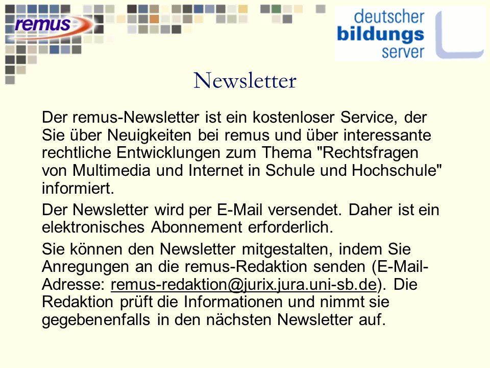 Newsletter Der remus-Newsletter ist ein kostenloser Service, der Sie über Neuigkeiten bei remus und über interessante rechtliche Entwicklungen zum Thema Rechtsfragen von Multimedia und Internet in Schule und Hochschule informiert.