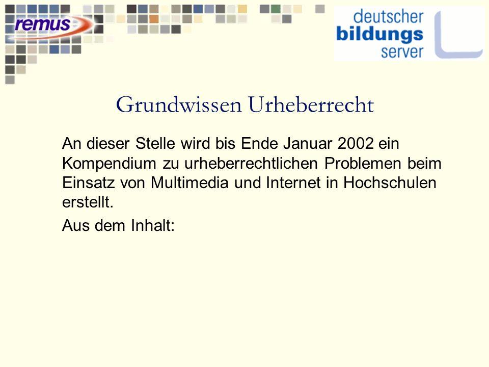 Grundwissen Urheberrecht An dieser Stelle wird bis Ende Januar 2002 ein Kompendium zu urheberrechtlichen Problemen beim Einsatz von Multimedia und Internet in Hochschulen erstellt.