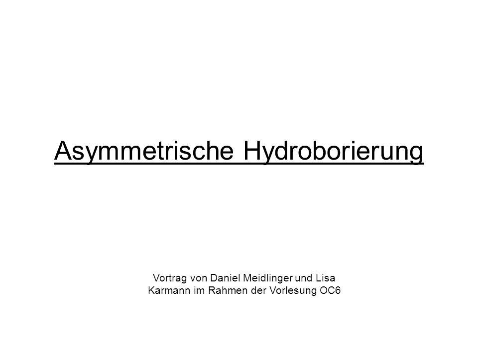 Asymmetrische Hydroborierung Vortrag von Daniel Meidlinger und Lisa Karmann im Rahmen der Vorlesung OC6