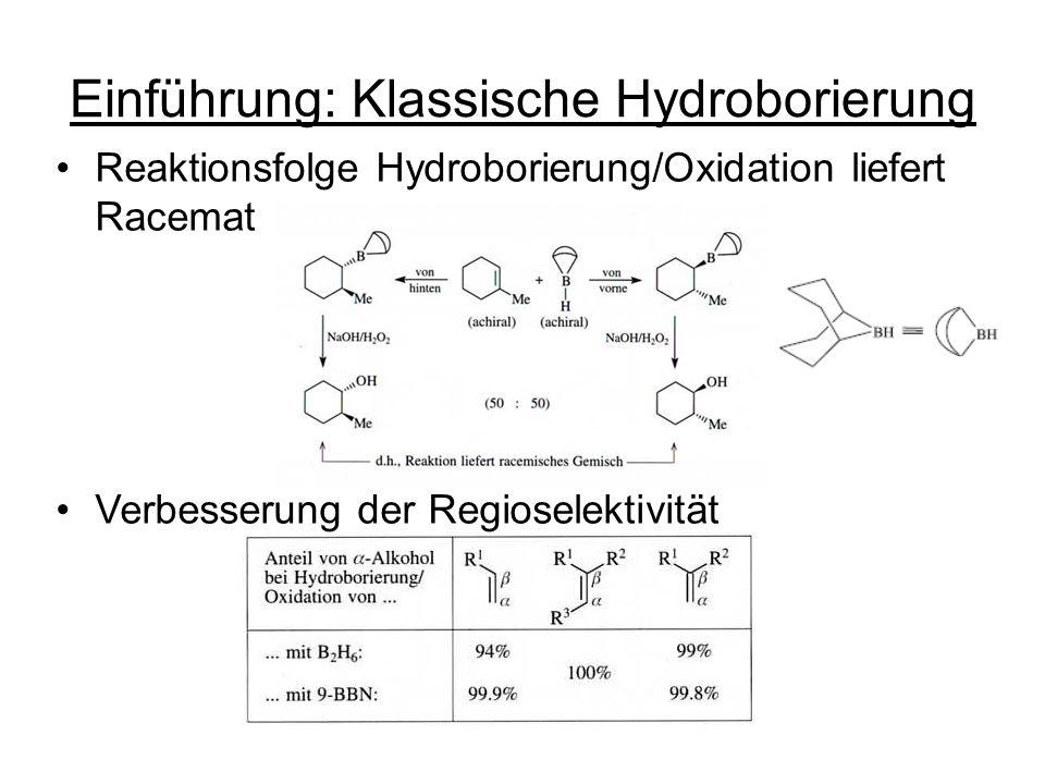 Einführung: Klassische Hydroborierung Reaktionsfolge Hydroborierung/Oxidation liefert Racemat Verbesserung der Regioselektivität