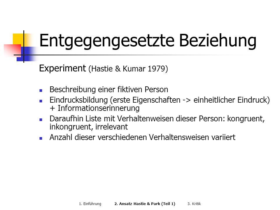 Entgegengesetzte Beziehung Experiment (Hastie & Kumar 1979) Beschreibung einer fiktiven Person Eindrucksbildung (erste Eigenschaften -> einheitlicher