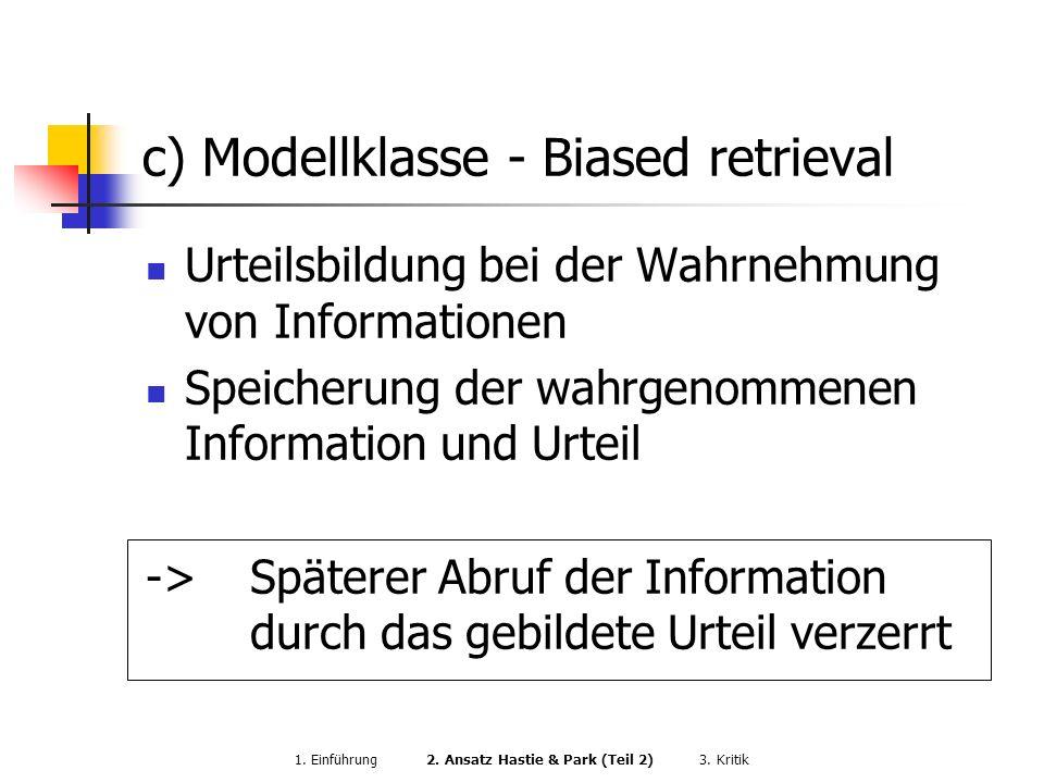 c) Modellklasse - Biased retrieval Urteilsbildung bei der Wahrnehmung von Informationen Speicherung der wahrgenommenen Information und Urteil ->Später