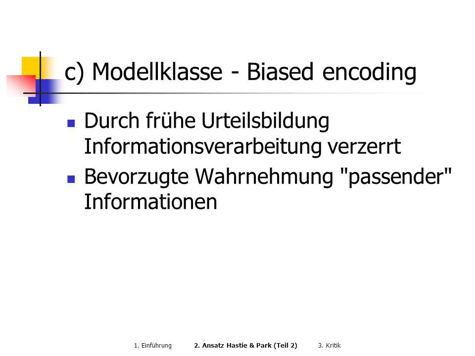 c) Modellklasse - Biased encoding Durch frühe Urteilsbildung Informationsverarbeitung verzerrt Bevorzugte Wahrnehmung