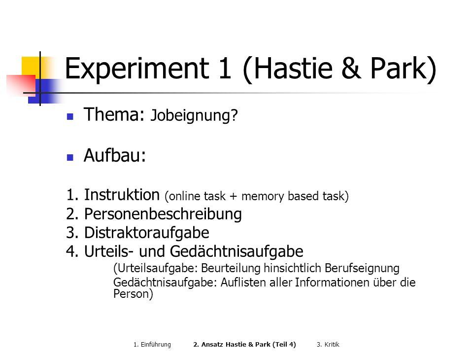 Experiment 1 (Hastie & Park) Thema: Jobeignung? Aufbau: 1. Instruktion (online task + memory based task) 2. Personenbeschreibung 3. Distraktoraufgabe