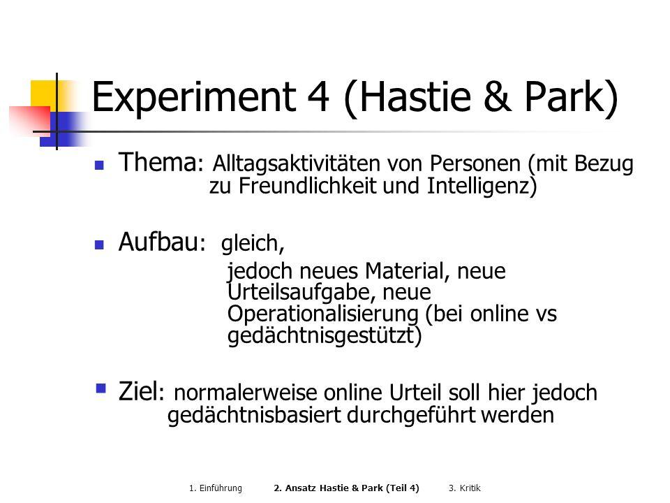 Experiment 4 (Hastie & Park) Thema : Alltagsaktivitäten von Personen (mit Bezug zu Freundlichkeit und Intelligenz) Aufbau : gleich, jedoch neues Mater