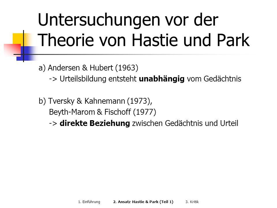 Untersuchungen vor der Theorie von Hastie und Park a) Andersen & Hubert (1963) -> Urteilsbildung entsteht unabhängig vom Gedächtnis b) Tversky & Kahne