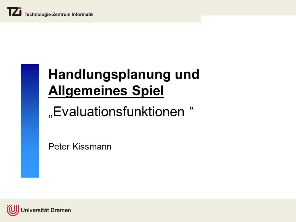 Vorlesungs-Ablauf Evaluationfunktionen für Alpha-Beta nach [Kuhlmann et al., 2006] nach [Schiffel & Thielscher, 2007] Weitere nützliche Eigenschaften durch Simulationen