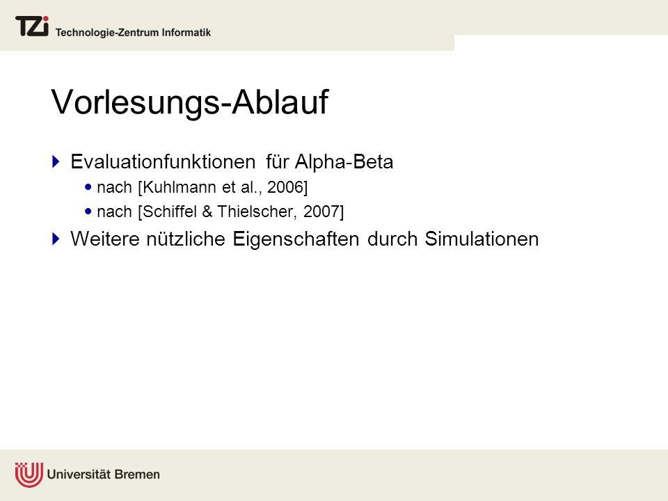 Vorlesungs-Ablauf Evaluationfunktionen für Alpha-Beta nach [Kuhlmann et al., 2006] nach [Schiffel & Thielscher, 2007] Weitere nützliche Eigenschaften