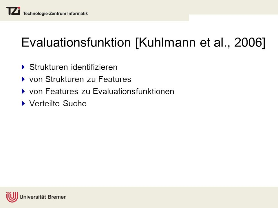 Evaluationsfunktion [Kuhlmann et al., 2006] Strukturen identifizieren von Strukturen zu Features von Features zu Evaluationsfunktionen Verteilte Suche