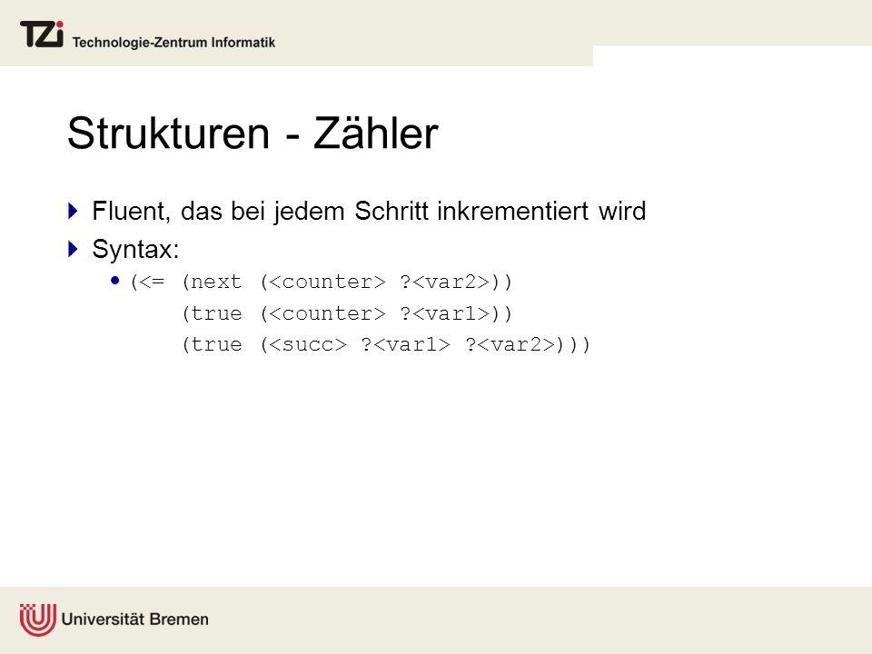 Strukturen - Zähler Fluent, das bei jedem Schritt inkrementiert wird Syntax: ( ? )) (true ( ? )) (true ( ? ? )))