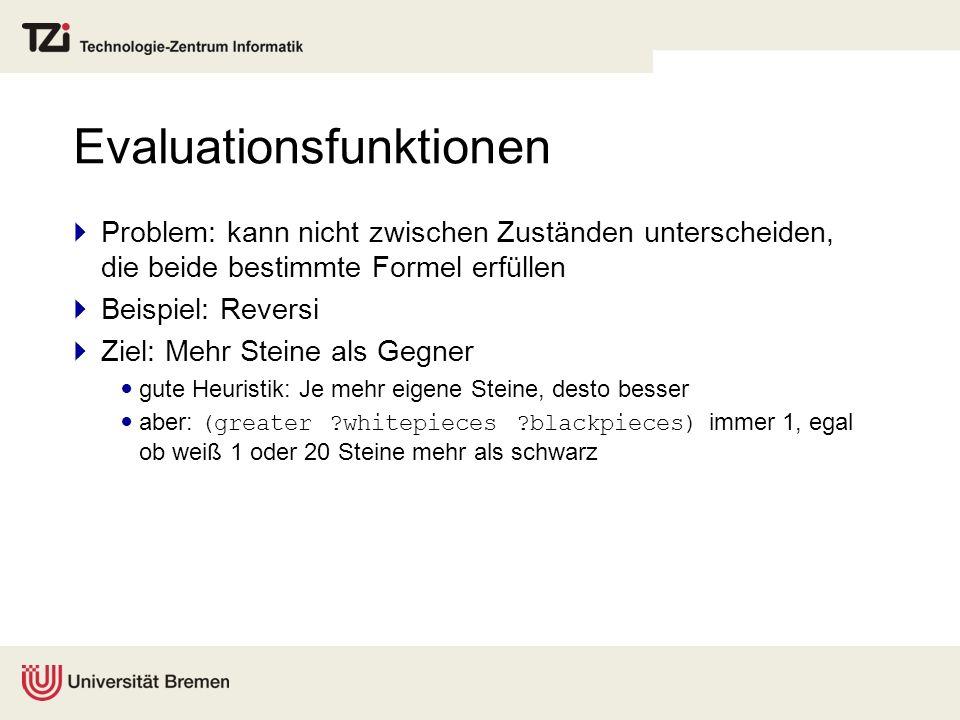 Evaluationsfunktionen Problem: kann nicht zwischen Zuständen unterscheiden, die beide bestimmte Formel erfüllen Beispiel: Reversi Ziel: Mehr Steine al