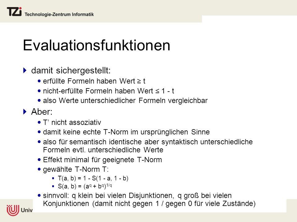 Evaluationsfunktionen damit sichergestellt: erfüllte Formeln haben Wert t nicht-erfüllte Formeln haben Wert 1 - t also Werte unterschiedlicher Formeln