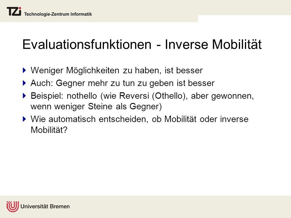 Evaluationsfunktionen - Inverse Mobilität Weniger Möglichkeiten zu haben, ist besser Auch: Gegner mehr zu tun zu geben ist besser Beispiel: nothello (