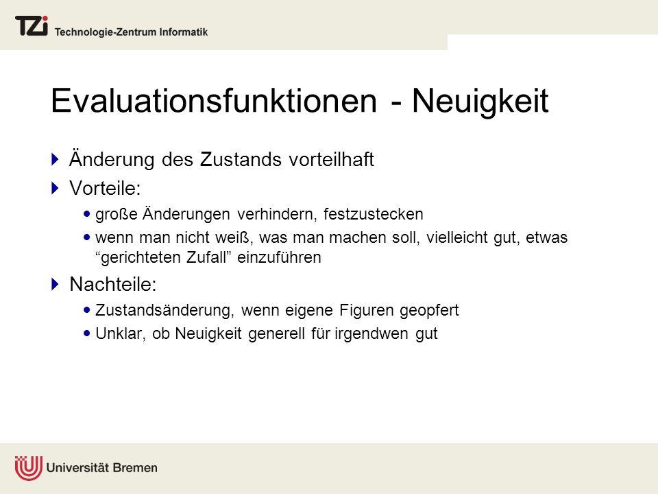 Evaluationsfunktion - Zieldistanz Je näher dran, eigenes Ziel (goal) zu erfüllen, desto besser Beispiel: Tic-Tac-Toe (<= (goal xplayer 100) (or (and (true (cell ?c 1 x)) (true (cell ?c 2 x)) (true (cell ?c 3 x))) (and (true (cell 1 ?r x)) (true (cell 2 ?r x)) (true (cell 3 ?r x))) (and (true (cell 1 1 x)) (true (cell 2 2 x)) (true (cell 3 3 x))) (and (true (cell 1 3 x)) (true (cell 2 2 x)) (true (cell 3 1 x)))))