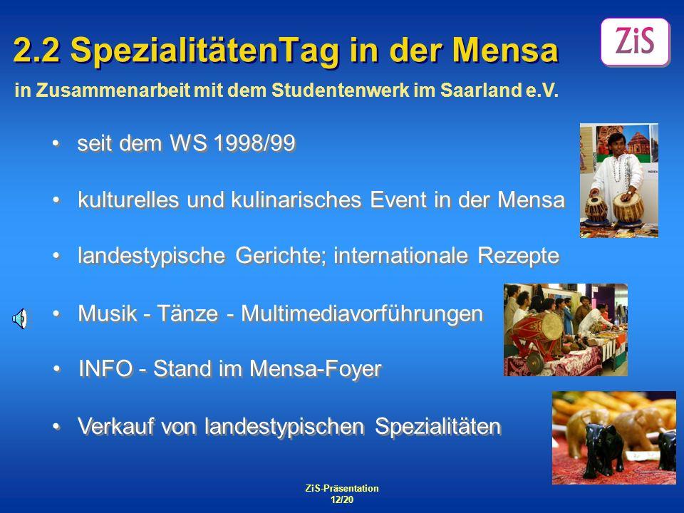 ZiS-Präsentation 12/20 2.2 SpezialitätenTag in der Mensa seit dem WS 1998/99 kulturelles und kulinarisches Event in der Mensa landestypische Gerichte;