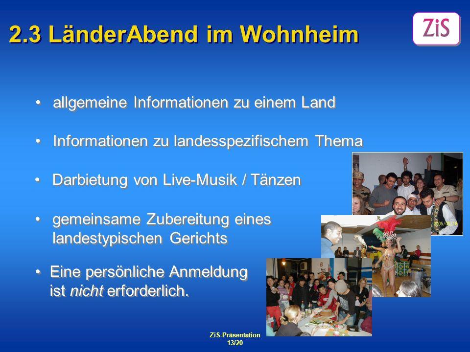 ZiS-Präsentation 13/20 2.3 LänderAbend im Wohnheim allgemeine Informationen zu einem Land Eine persönliche Anmeldung ist nicht erforderlich. gemeinsam