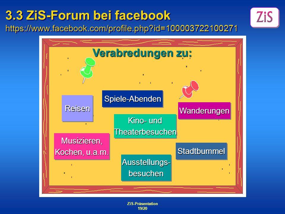 ZiS-Präsentation 19/20 3.3 ZiS-Forum bei facebook https://www.facebook.com/profile.php?id=100003722100271 Verabredungen zu: Spiele-AbendenSpiele-Abend