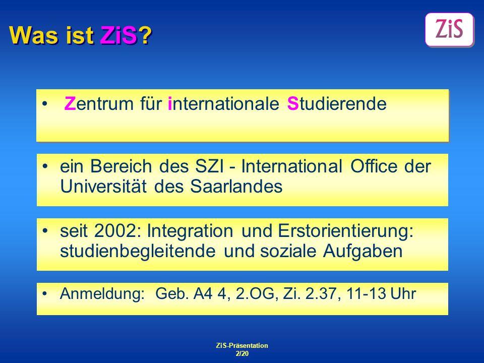 ZiS-Präsentation 2/20 Was ist ZiS? Zentrum für internationale Studierende ein Bereich des SZI - International Office der Universität des Saarlandes se