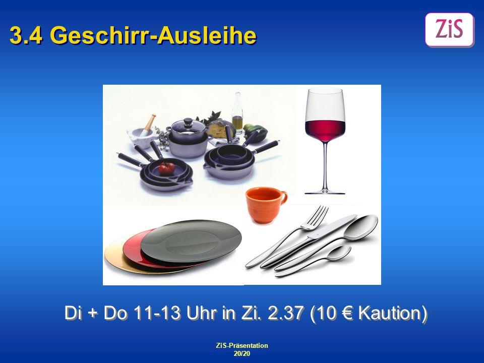 ZiS-Präsentation 20/20 3.4 Geschirr-Ausleihe Di + Do 11-13 Uhr in Zi. 2.37 (10 Kaution)