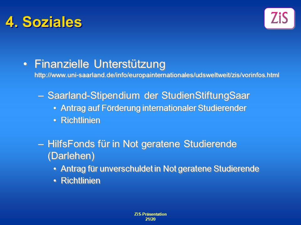 ZiS-Präsentation 21/20 4. Soziales Finanzielle Unterstützung http://www.uni-saarland.de/info/europainternationales/udsweltweit/zis/vorinfos.html –Saar