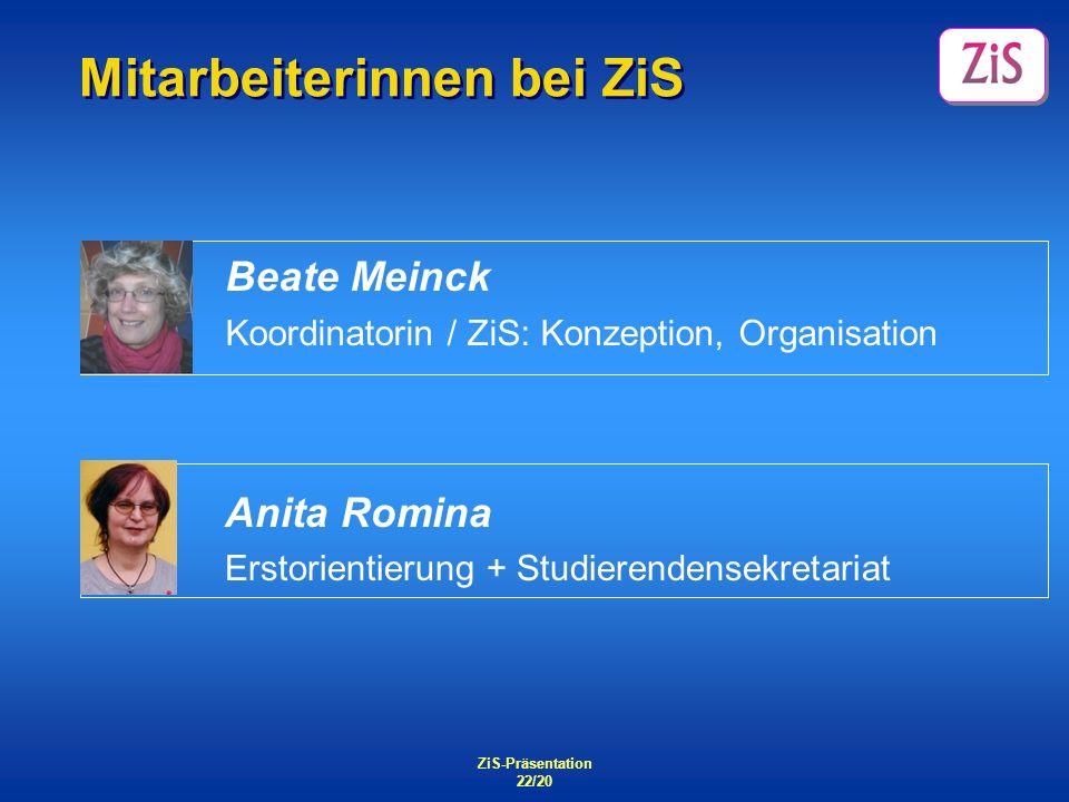 ZiS-Präsentation 22/20 Mitarbeiterinnen bei ZiS Anita Romina Erstorientierung + Studierendensekretariat Beate Meinck Koordinatorin / ZiS: Konzeption,