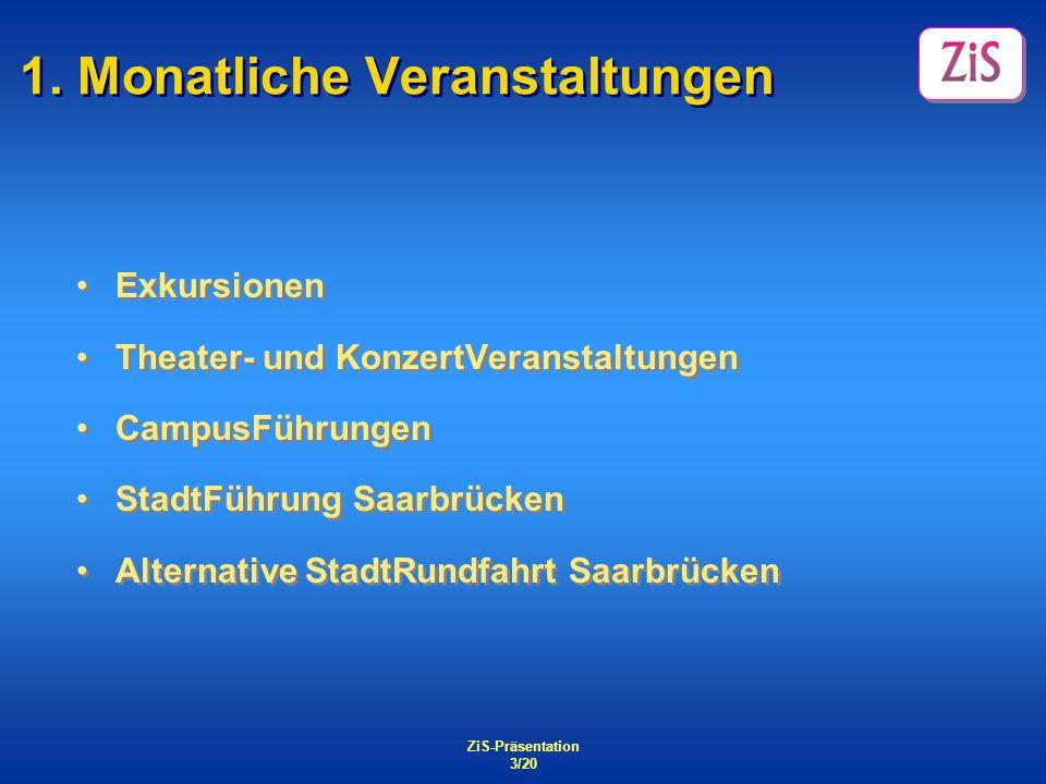 ZiS-Präsentation 3/20 1. Monatliche Veranstaltungen Exkursionen Theater- und KonzertVeranstaltungen CampusFührungen StadtFührung Saarbrücken Alternati