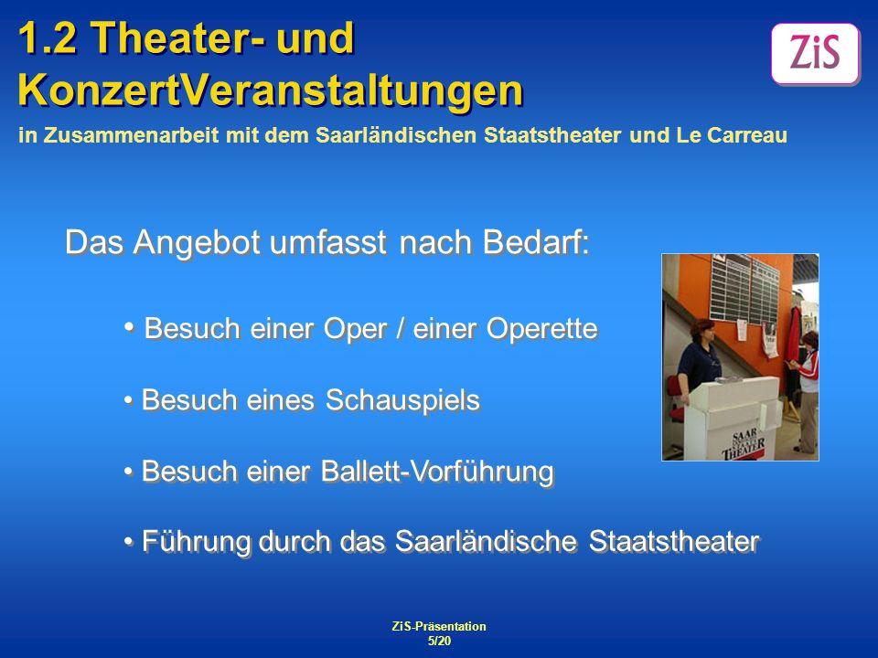 ZiS-Präsentation 5/20 1.2 Theater- und KonzertVeranstaltungen in Zusammenarbeit mit dem Saarländischen Staatstheater und Le Carreau Das Angebot umfass