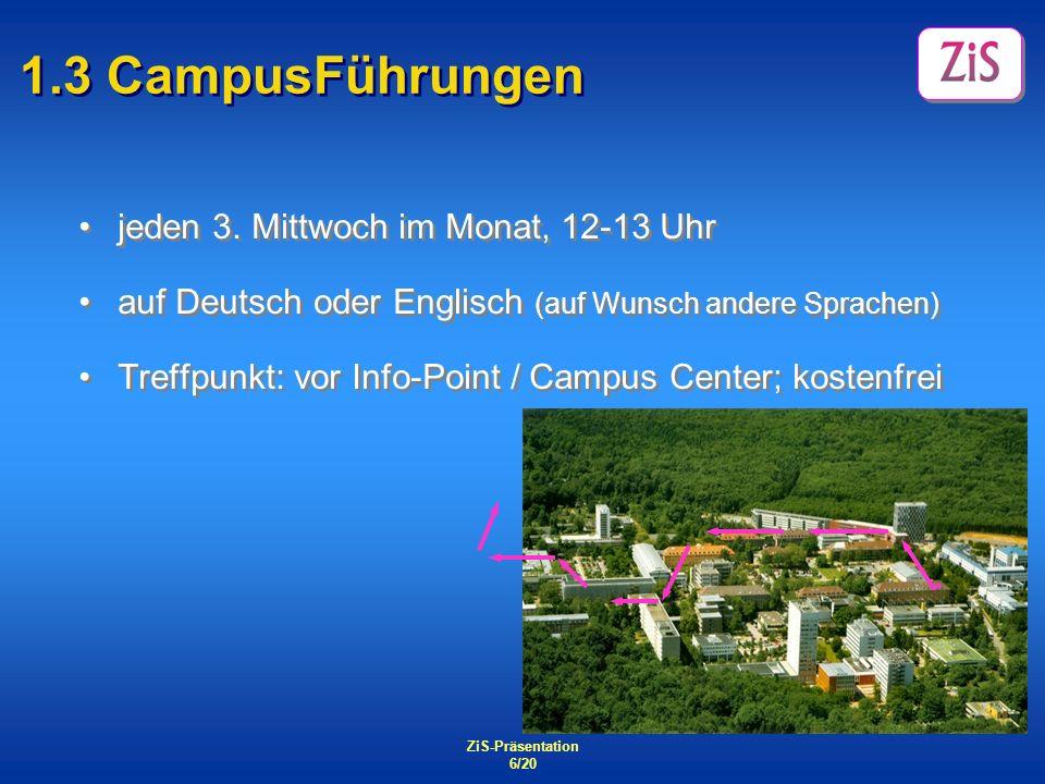 ZiS-Präsentation 6/20 1.3 CampusFührungen jeden 3. Mittwoch im Monat, 12-13 Uhr auf Deutsch oder Englisch (auf Wunsch andere Sprachen) Treffpunkt: vor