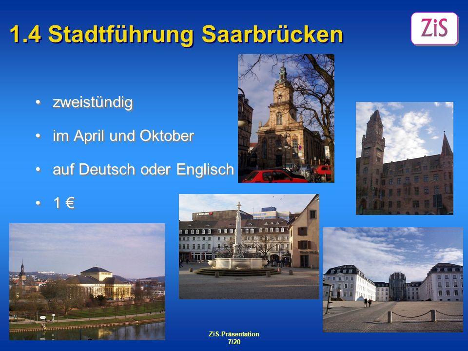 ZiS-Präsentation 7/20 1.4 Stadtführung Saarbrücken zweistündig im April und Oktober auf Deutsch oder Englisch 1 zweistündig im April und Oktober auf D
