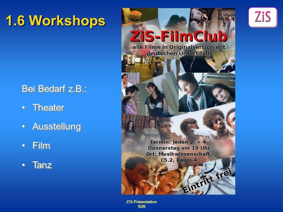 ZiS-Präsentation 9/20 1.6 Workshops Ausstellung Film Tanz Ausstellung Film Tanz Theater Bei Bedarf z.B.: