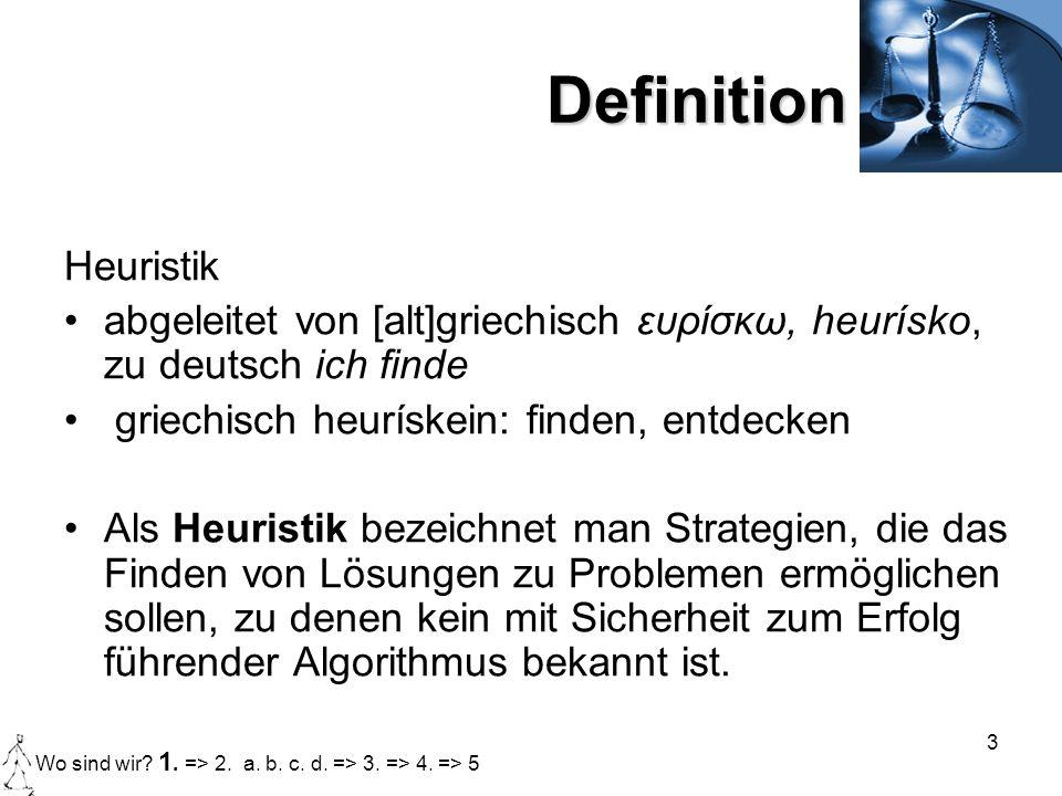 3 Definition Heuristik abgeleitet von [alt]griechisch ευρίσκω, heurísko, zu deutsch ich finde griechisch heurískein: finden, entdecken Als Heuristik b
