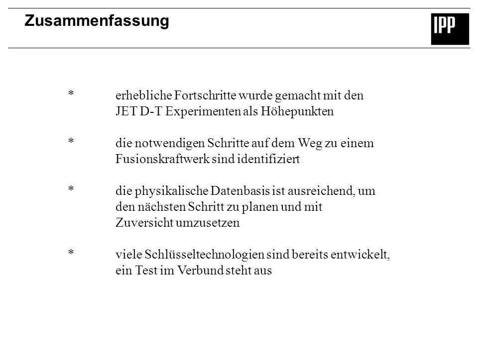 Zusammenfassung *erhebliche Fortschritte wurde gemacht mit den JET D-T Experimenten als Höhepunkten *die notwendigen Schritte auf dem Weg zu einem Fus