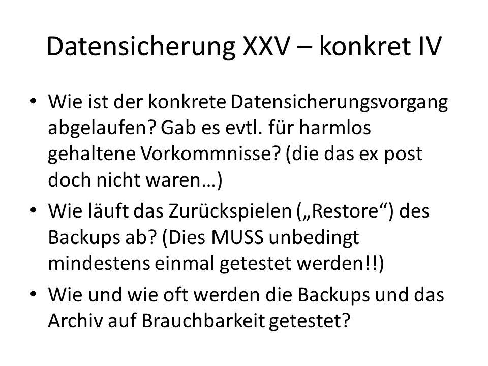 Datensicherung XXV – konkret IV Wie ist der konkrete Datensicherungsvorgang abgelaufen? Gab es evtl. für harmlos gehaltene Vorkommnisse? (die das ex p