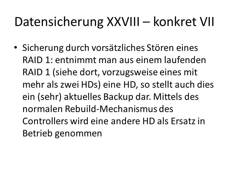 Datensicherung XXVIII – konkret VII Sicherung durch vorsätzliches Stören eines RAID 1: entnimmt man aus einem laufenden RAID 1 (siehe dort, vorzugswei