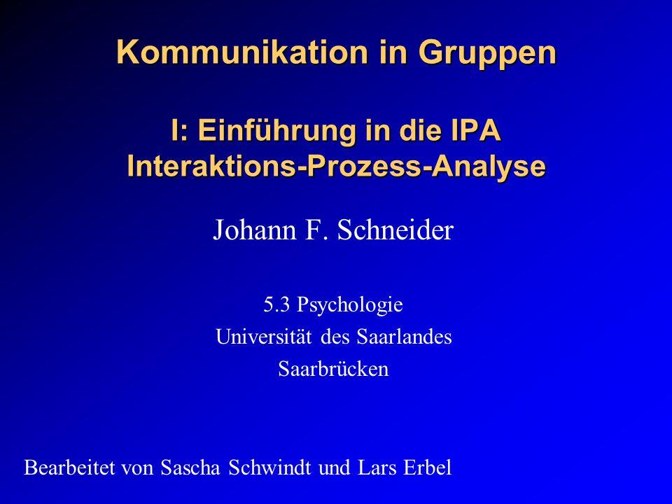 Kommunikation in Gruppen I: Einführung in die IPA Interaktions-Prozess-Analyse Johann F.