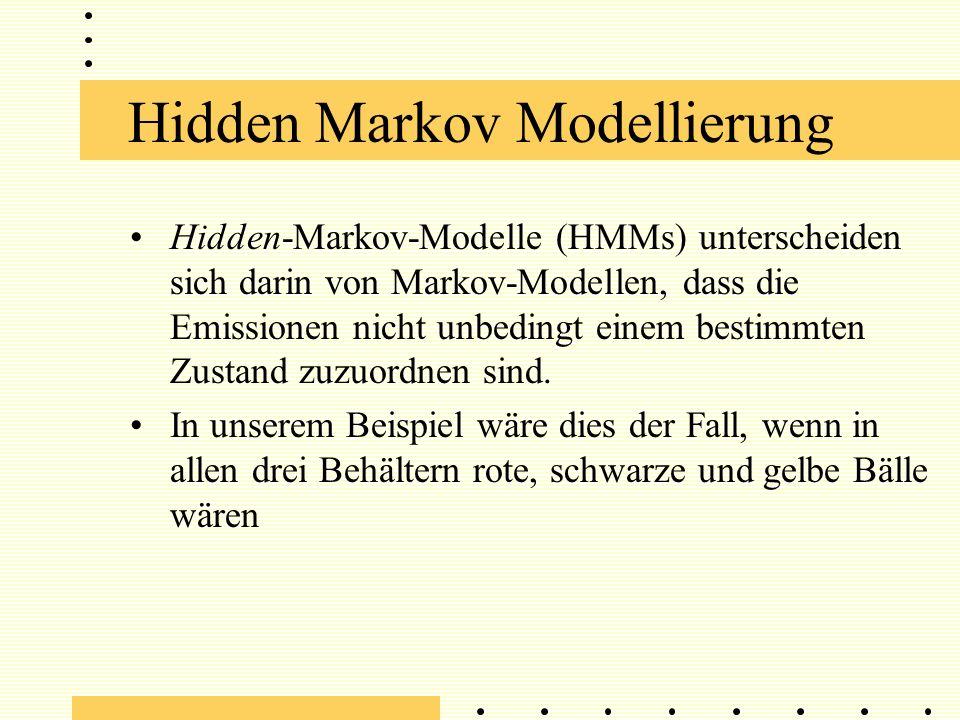 Hidden Markov Modellierung Hidden-Markov-Modelle (HMMs) unterscheiden sich darin von Markov-Modellen, dass die Emissionen nicht unbedingt einem bestimmten Zustand zuzuordnen sind.
