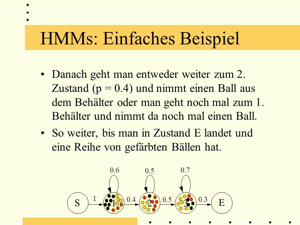 HMMs: Einfaches Beispiel Danach geht man entweder weiter zum 2.