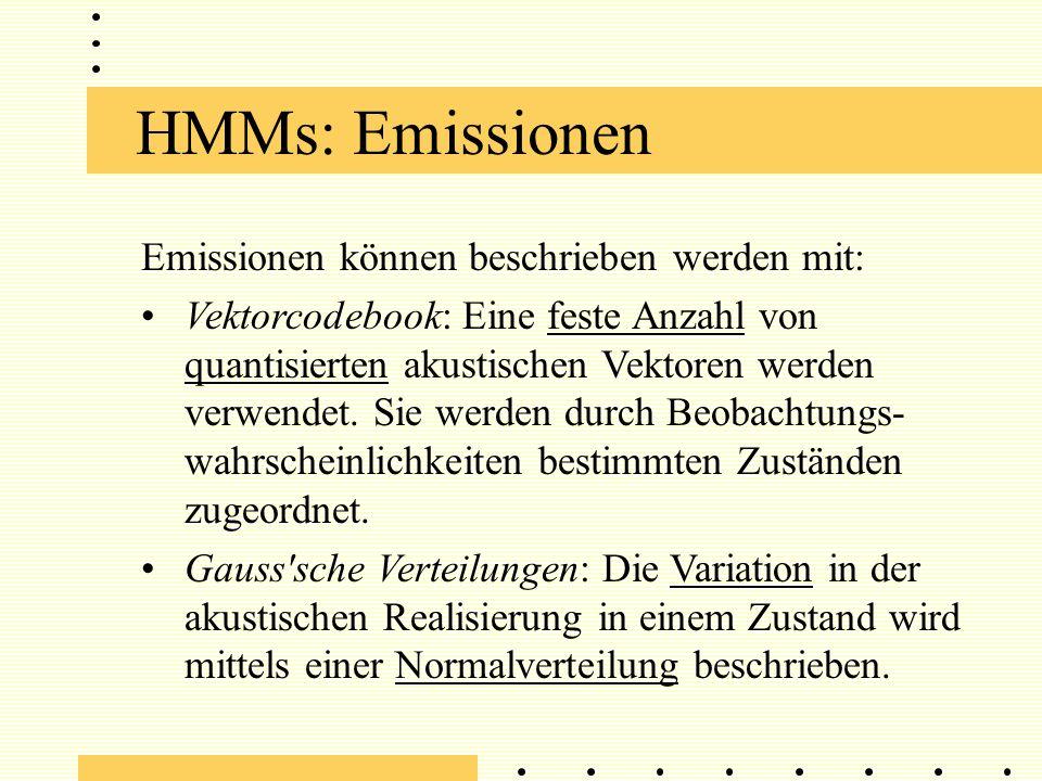 HMMs: Emissionen Emissionen können beschrieben werden mit: Vektorcodebook: Eine feste Anzahl von quantisierten akustischen Vektoren werden verwendet.
