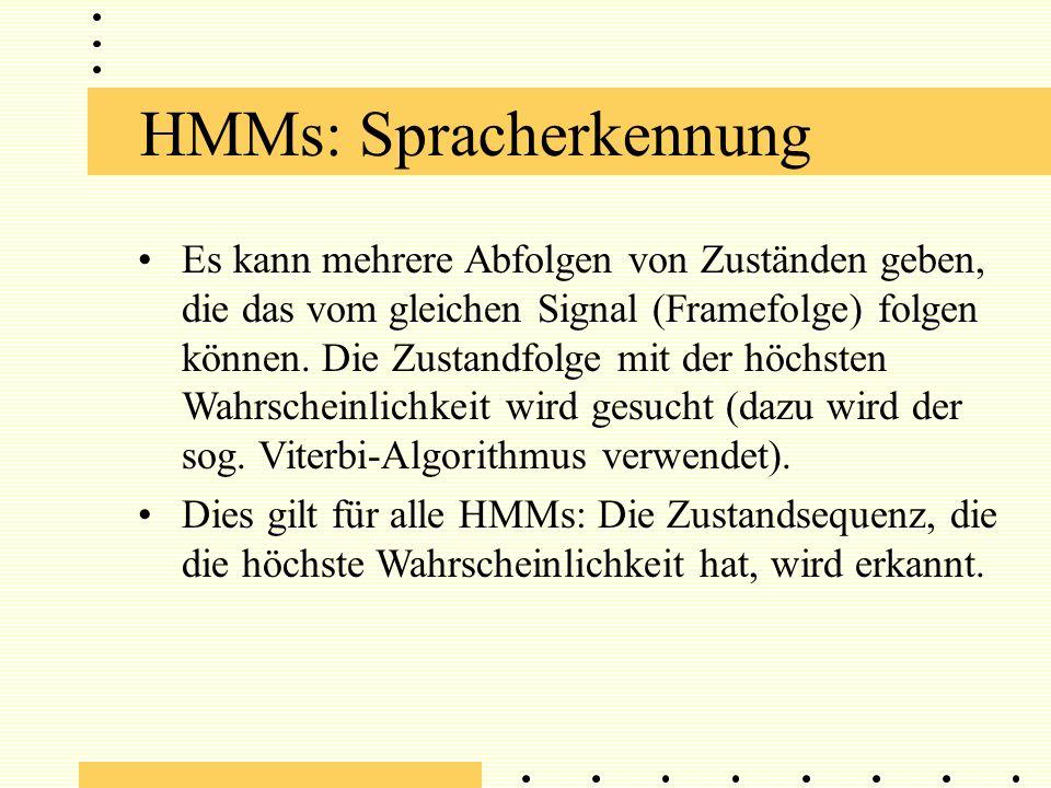 HMMs: Spracherkennung Es kann mehrere Abfolgen von Zuständen geben, die das vom gleichen Signal (Framefolge) folgen können.