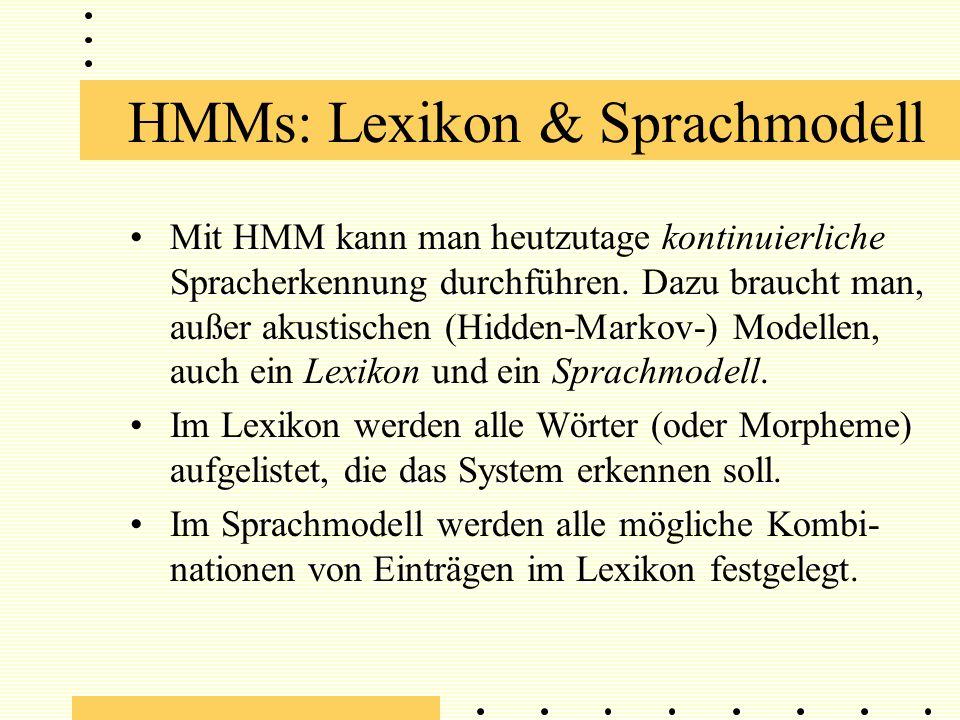 HMMs: Lexikon & Sprachmodell Mit HMM kann man heutzutage kontinuierliche Spracherkennung durchführen.