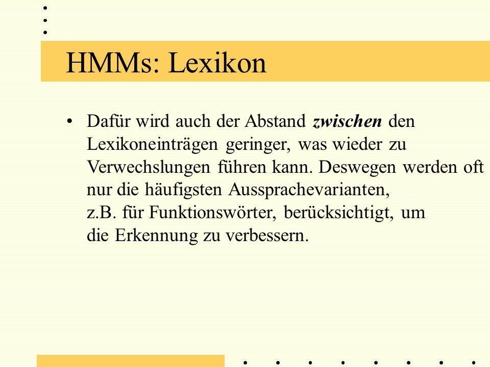 HMMs: Lexikon Dafür wird auch der Abstand zwischen den Lexikoneinträgen geringer, was wieder zu Verwechslungen führen kann.
