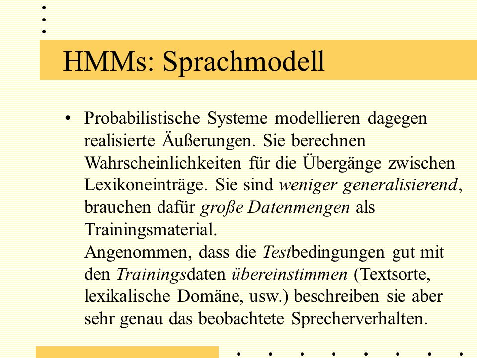 HMMs: Sprachmodell Probabilistische Systeme modellieren dagegen realisierte Äußerungen.