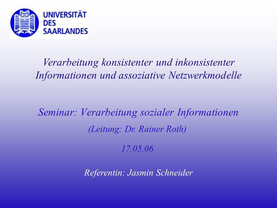 Seminar: Verarbeitung sozialer Informationen 17.05.06 Referentin: Jasmin Schneider (Leitung: Dr. Rainer Roth) Verarbeitung konsistenter und inkonsiste