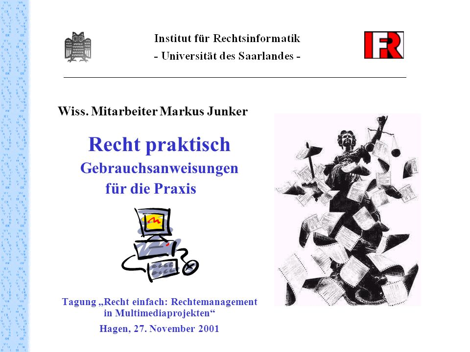 Wiss. Mitarbeiter Markus Junker Recht praktisch Gebrauchsanweisungen für die Praxis Tagung Recht einfach: Rechtemanagement in Multimediaprojekten Hage