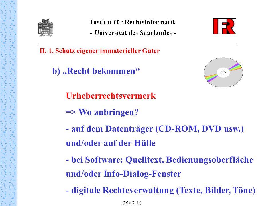 II. 1. Schutz eigener immaterieller Güter [Folie Nr. 14] b) Recht bekommen Urheberrechtsvermerk => Wo anbringen? - auf dem Datenträger (CD-ROM, DVD us