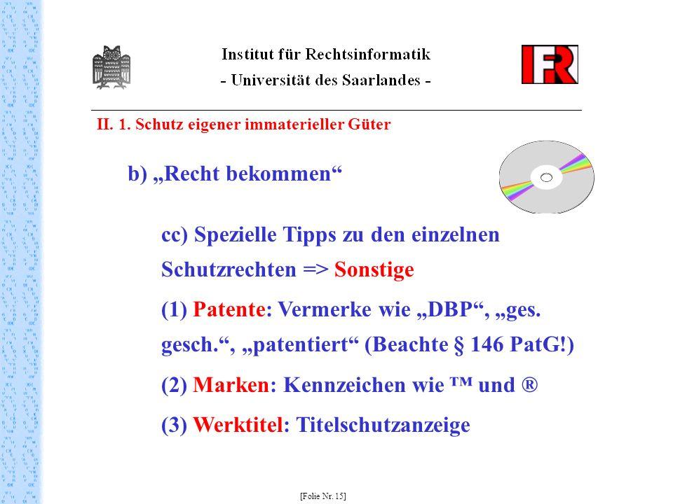 II. 1. Schutz eigener immaterieller Güter [Folie Nr. 15] b) Recht bekommen cc) Spezielle Tipps zu den einzelnen Schutzrechten => Sonstige (1) Patente: